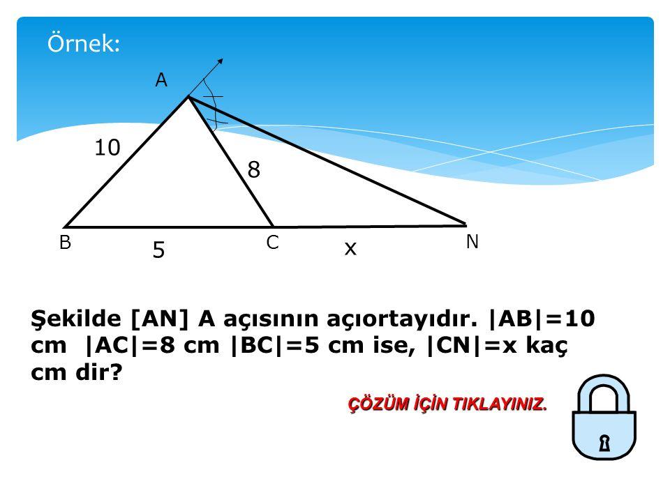 Örnek: A. N. C. B. 10. 8. 5. x. Şekilde [AN] A açısının açıortayıdır. |AB|=10 cm |AC|=8 cm |BC|=5 cm ise, |CN|=x kaç cm dir